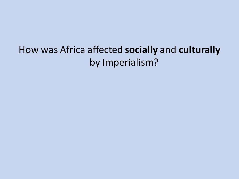 How was Africa affected socially and culturally by Imperialism