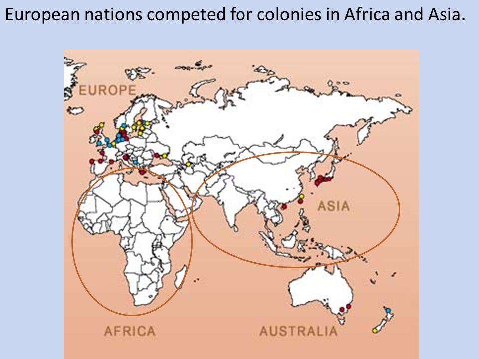 European nations competed for colonies in Africa and Asia.