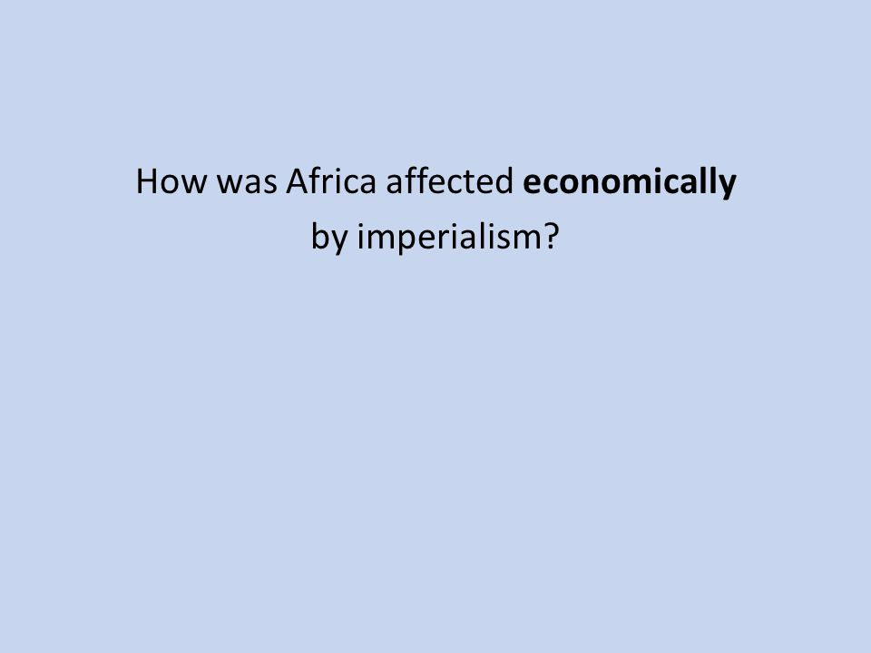 How was Africa affected economically by imperialism