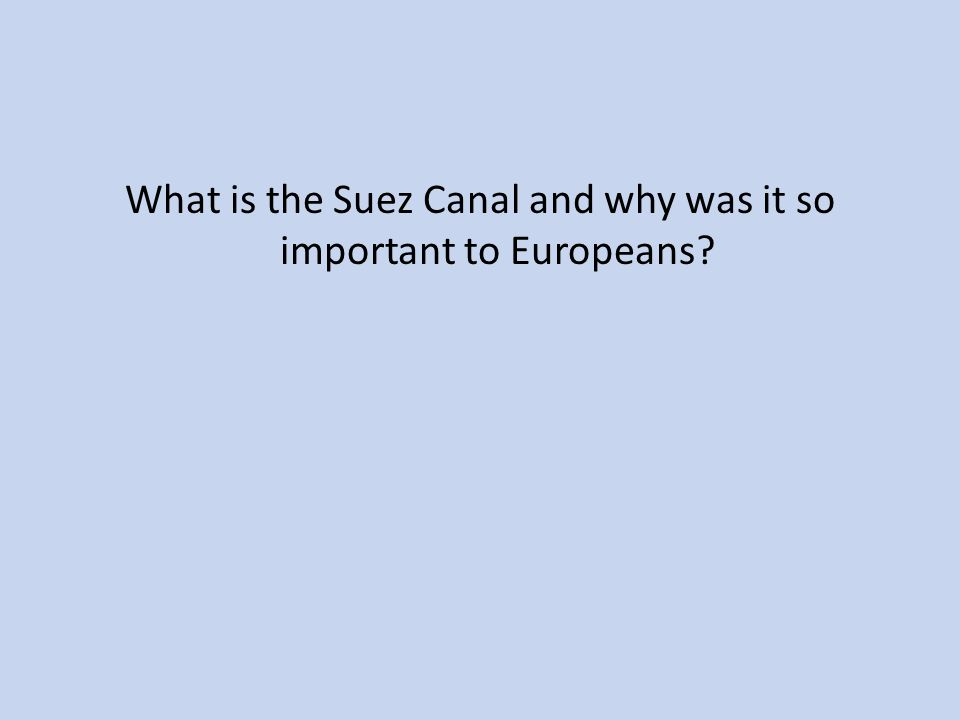 What is the Suez Canal and why was it so important to Europeans
