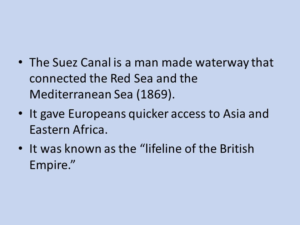 The Suez Canal is a man made waterway that connected the Red Sea and the Mediterranean Sea (1869).