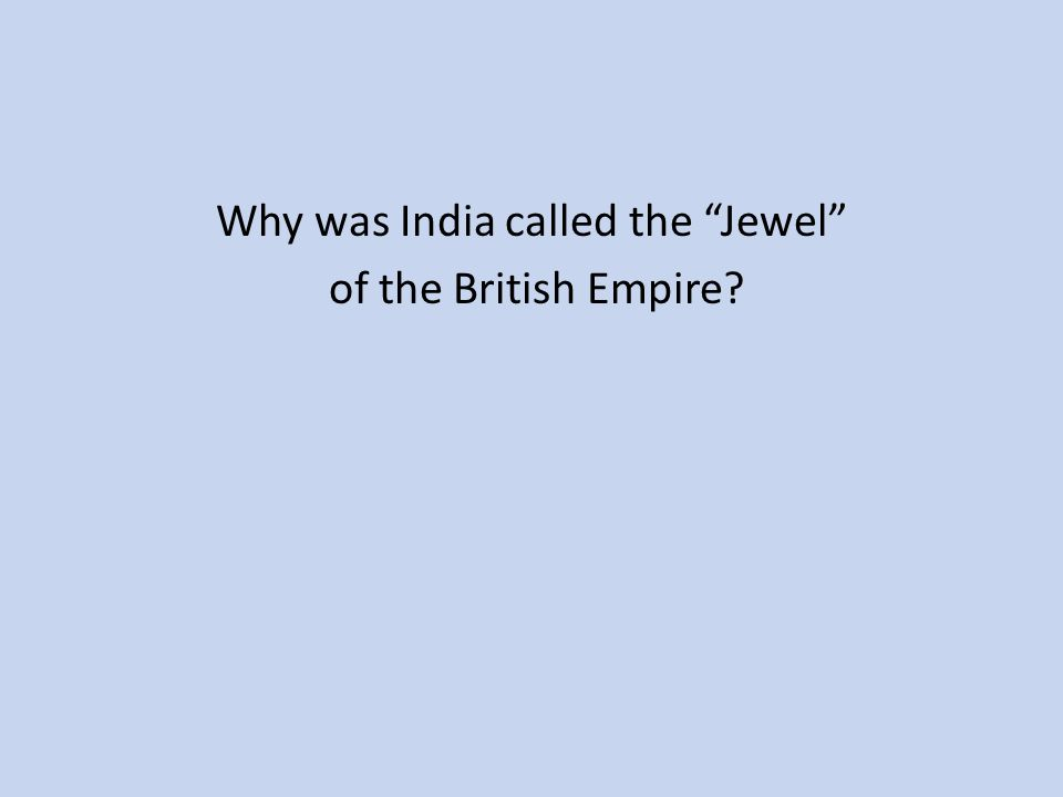 Why was India called the Jewel of the British Empire