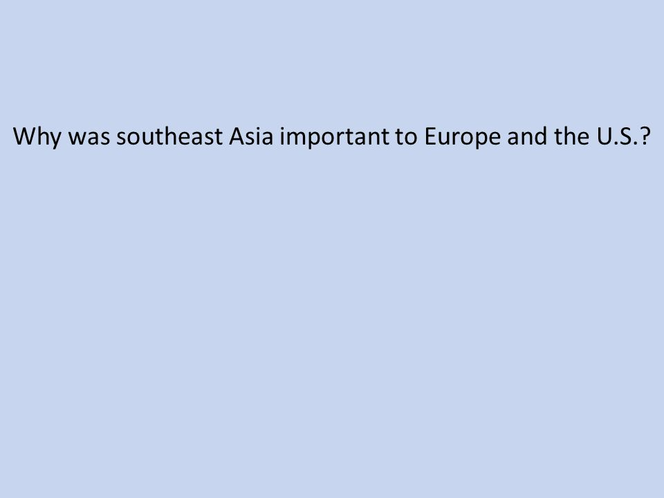 Why was southeast Asia important to Europe and the U.S.