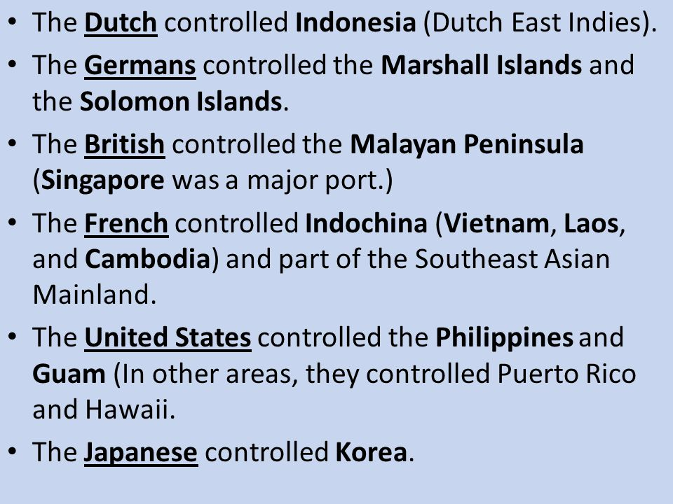 The Dutch controlled Indonesia (Dutch East Indies).