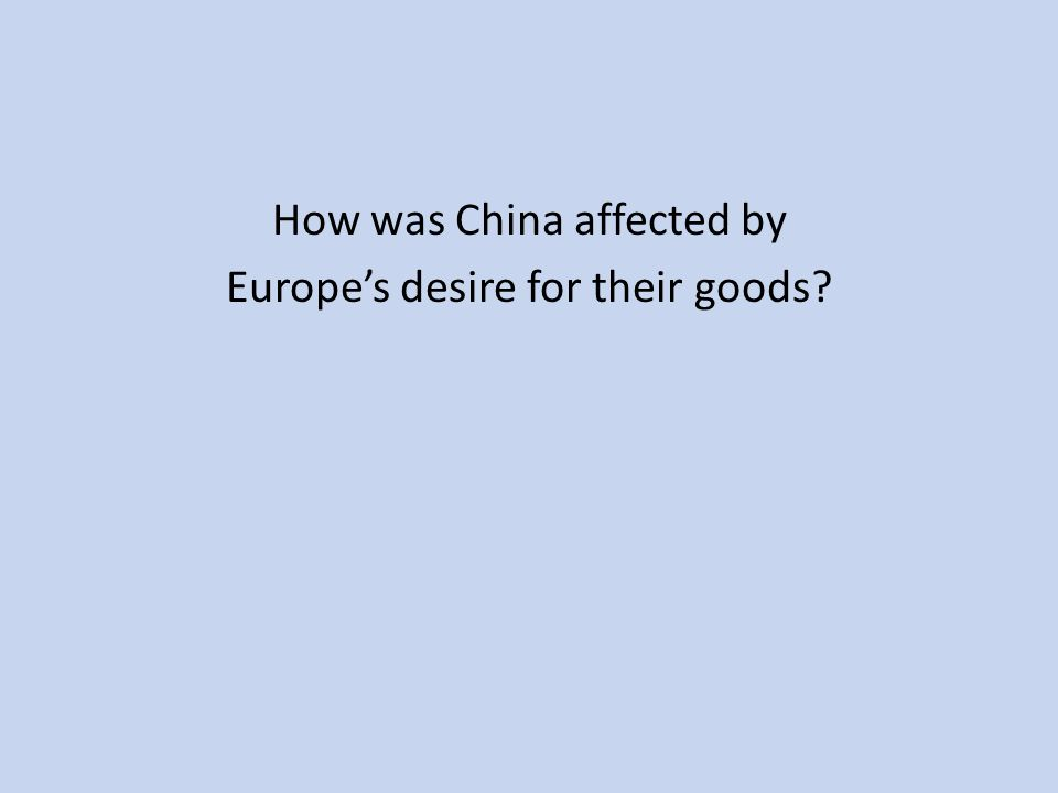How was China affected by Europe's desire for their goods