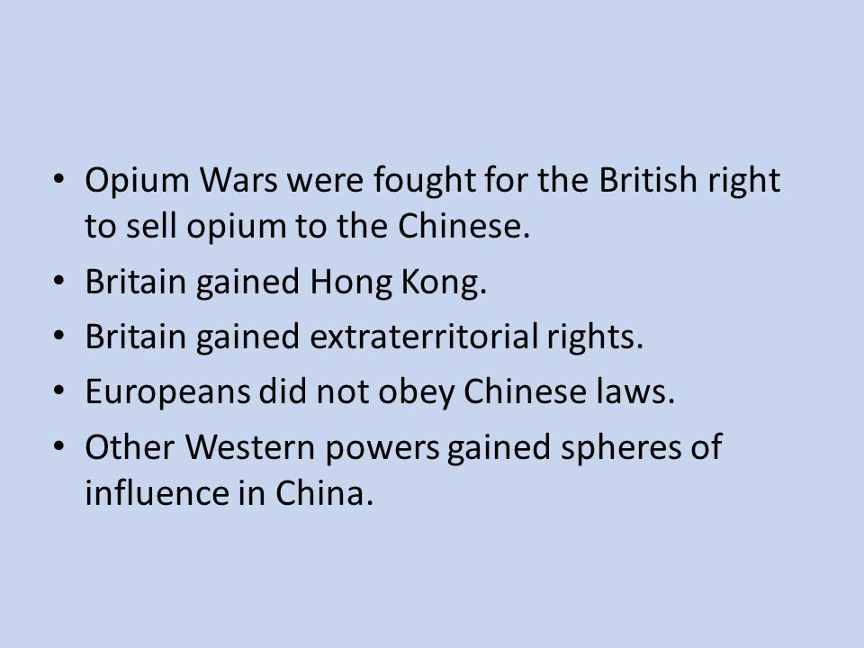 Opium Wars were fought for the British right to sell opium to the Chinese.