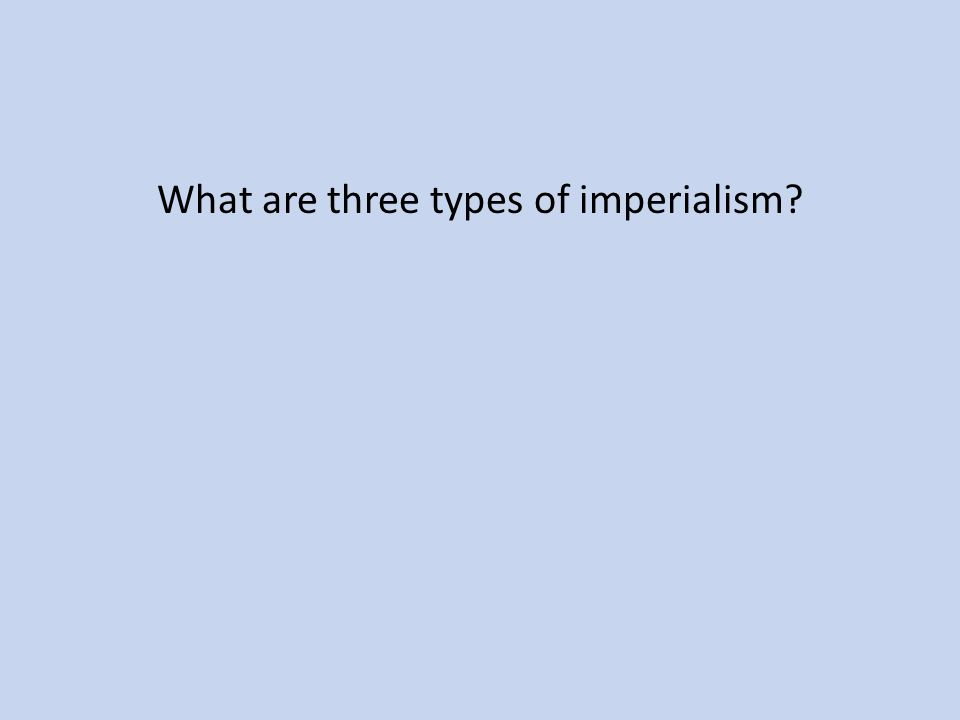 What are three types of imperialism