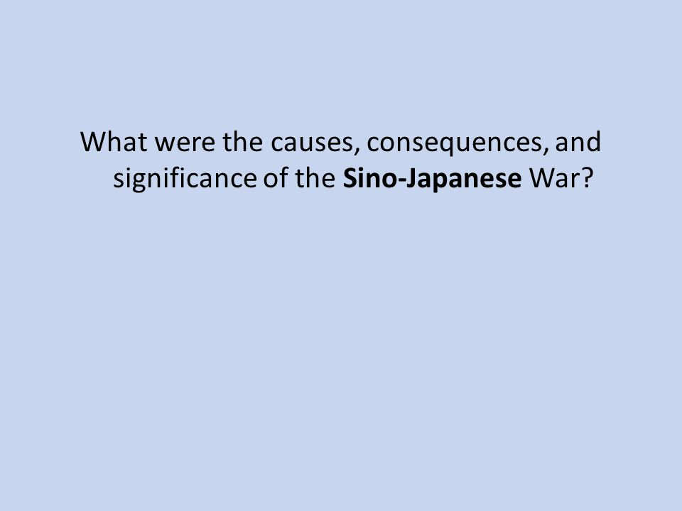 What were the causes, consequences, and significance of the Sino-Japanese War