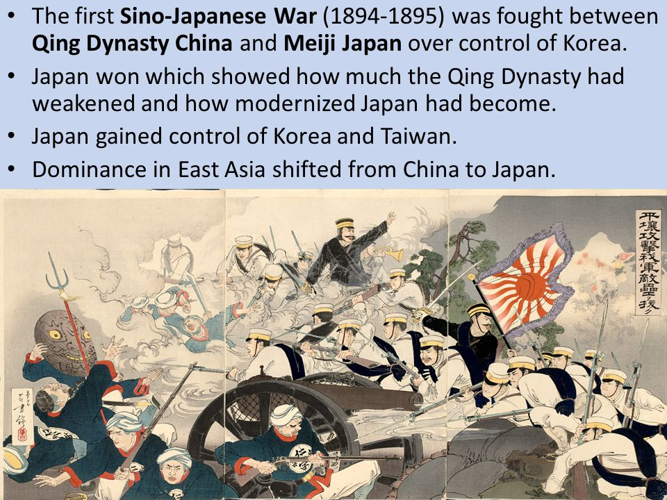 The first Sino-Japanese War (1894-1895) was fought between Qing Dynasty China and Meiji Japan over control of Korea.