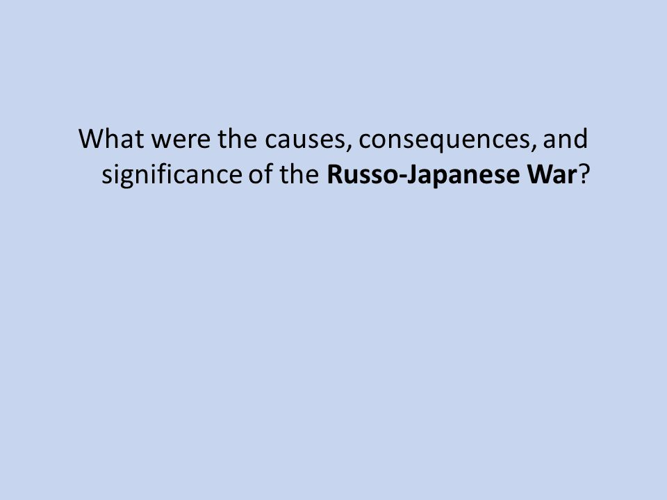 What were the causes, consequences, and significance of the Russo-Japanese War