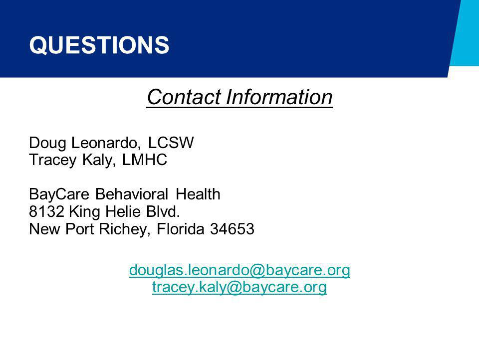 QUESTIONS Contact Information. Doug Leonardo, LCSW. Tracey Kaly, LMHC. BayCare Behavioral Health.