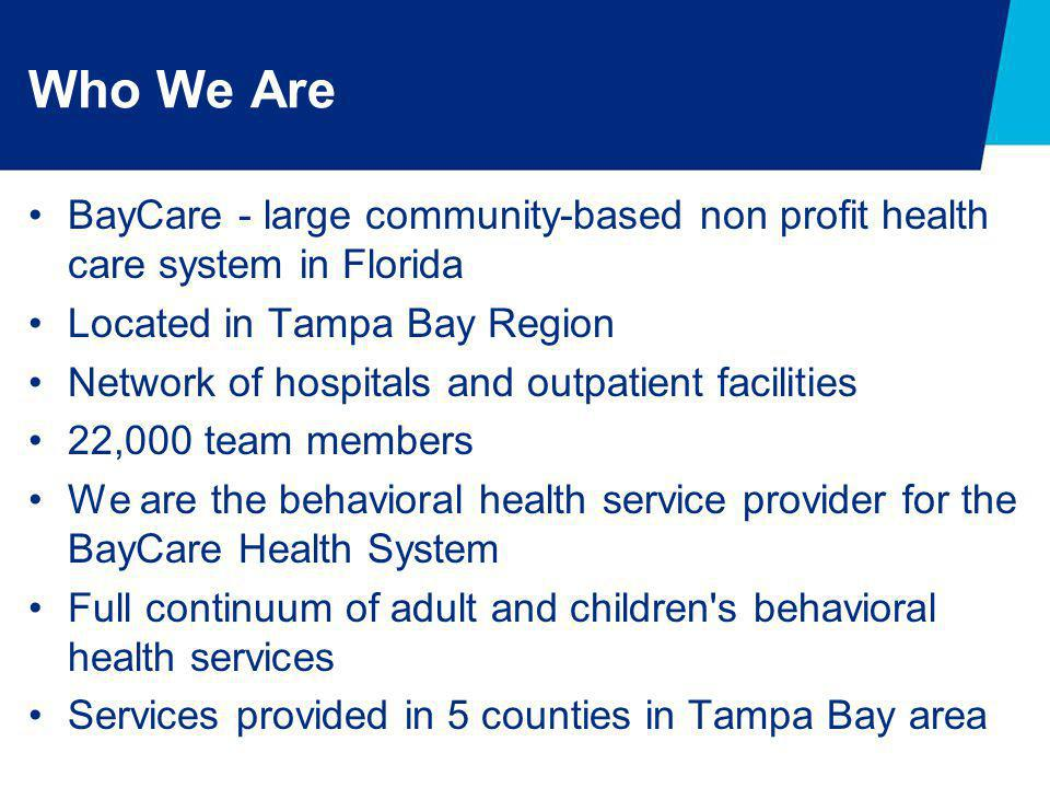 Who We Are BayCare - large community-based non profit health care system in Florida. Located in Tampa Bay Region.