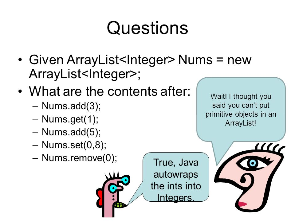 True, Java autowraps the ints into Integers.