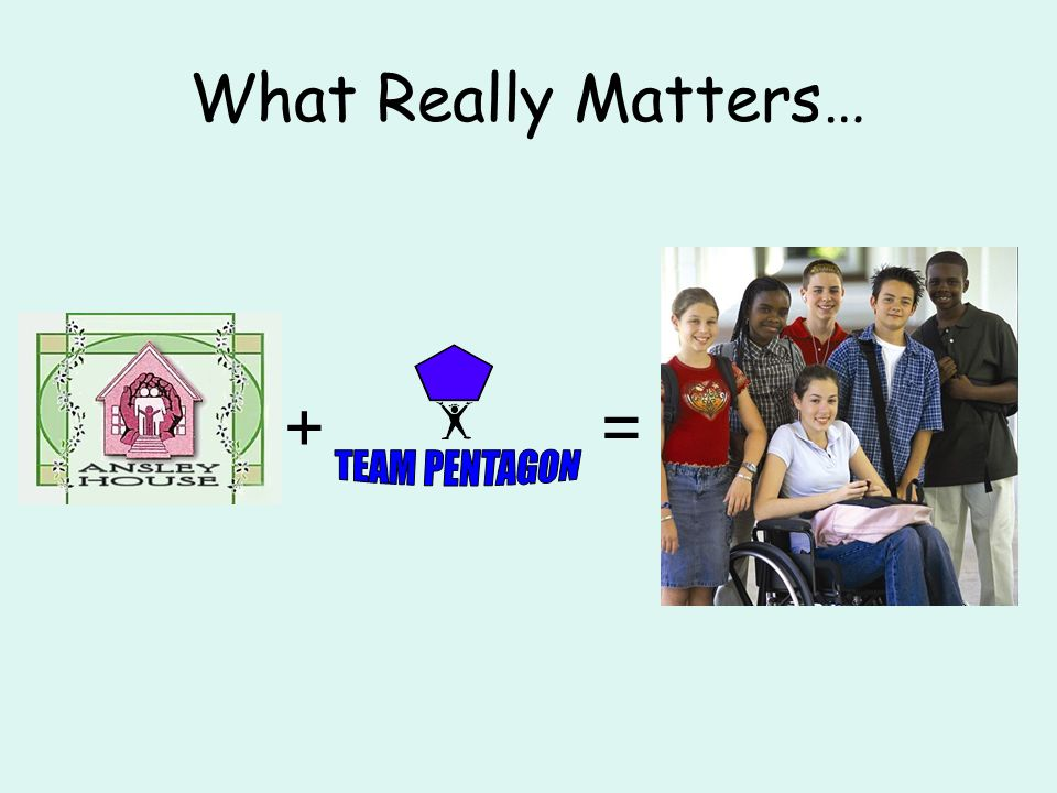 What Really Matters… + = TEAM PENTAGON