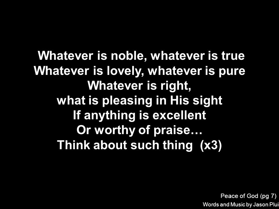 Whatever is noble, whatever is true
