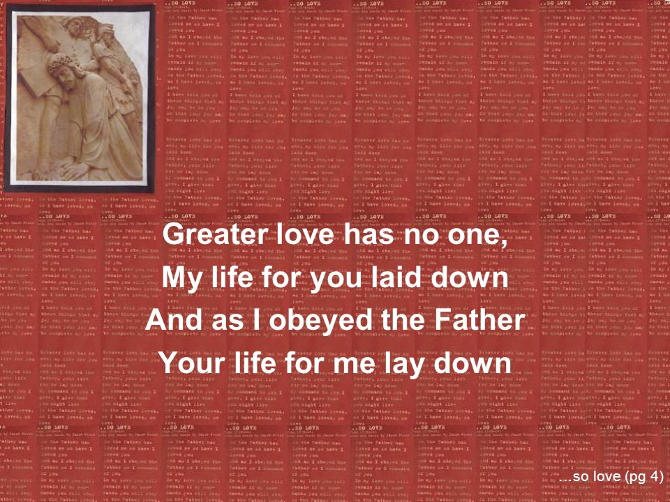 My life for you laid down And as I obeyed the Father