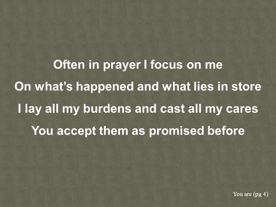Often in prayer I focus on me