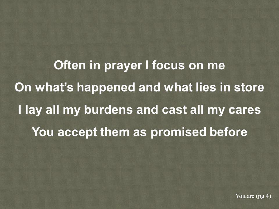 Often in prayer I focus on me