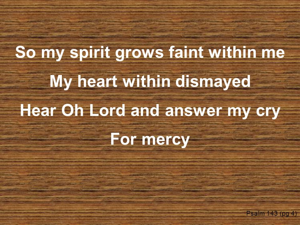 So my spirit grows faint within me My heart within dismayed