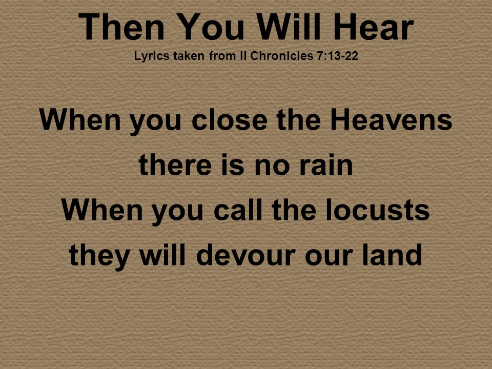 Then You Will Hear Lyrics taken from II Chronicles 7:13-22