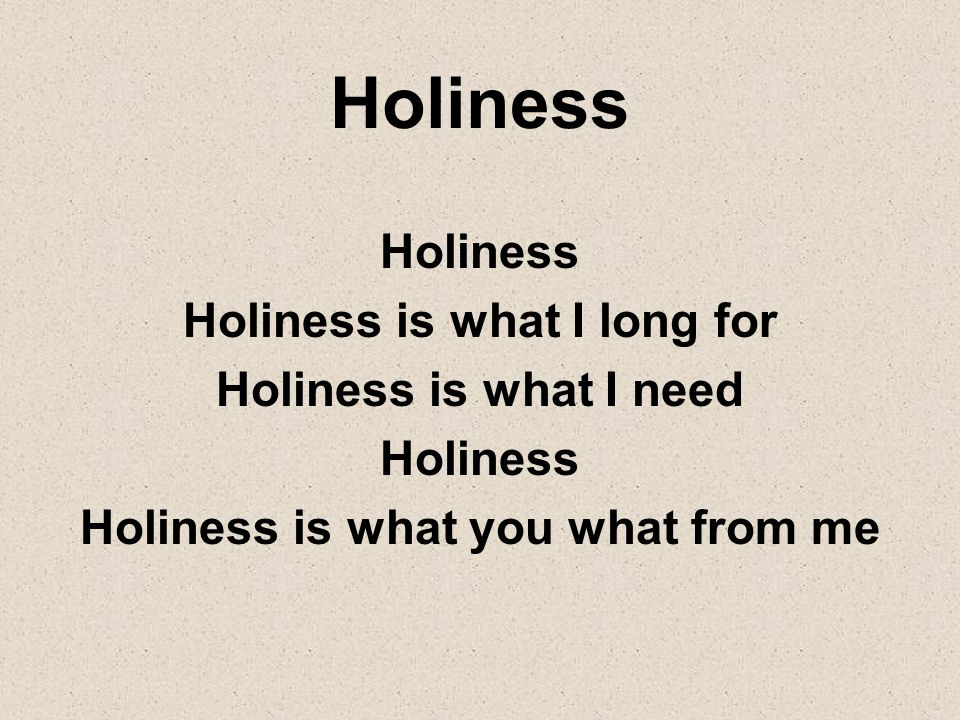 Holiness is what I long for Holiness is what you what from me