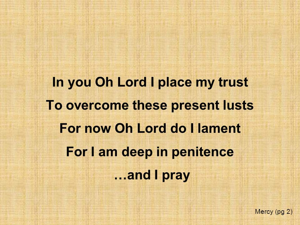In you Oh Lord I place my trust To overcome these present lusts