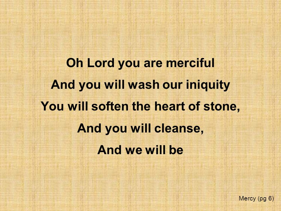 Oh Lord you are merciful And you will wash our iniquity