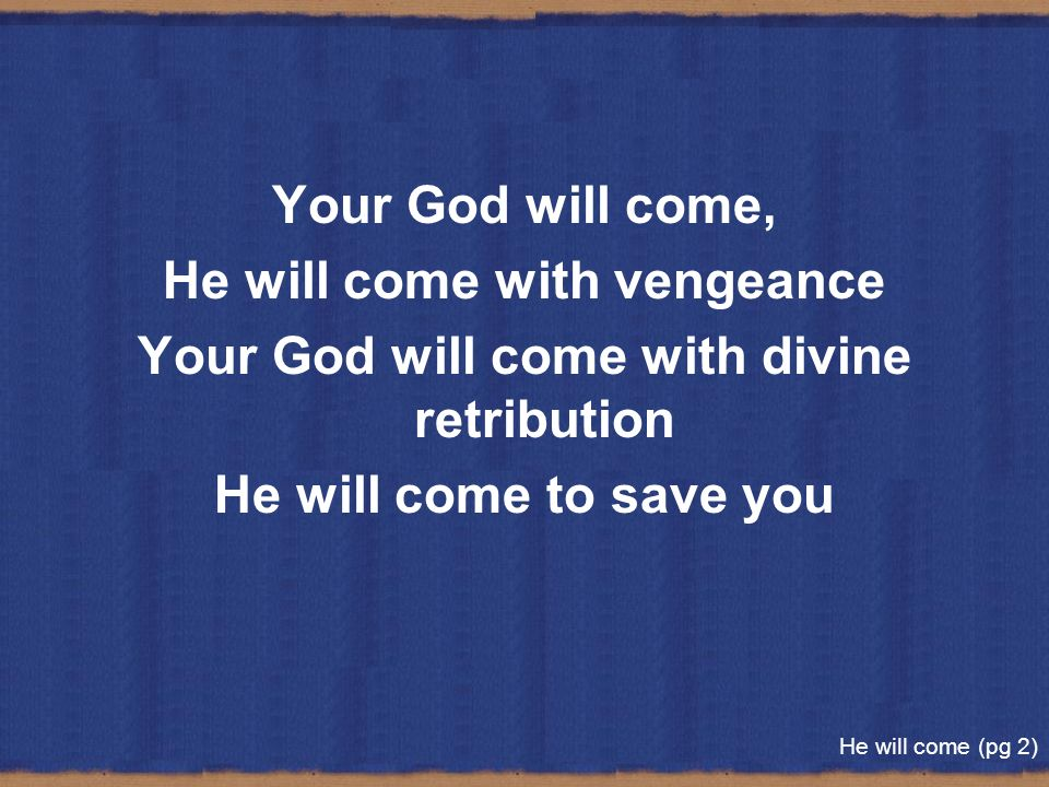 He will come with vengeance Your God will come with divine retribution