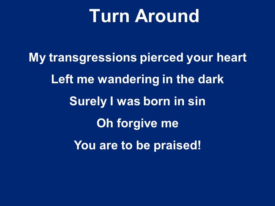 My transgressions pierced your heart Left me wandering in the dark