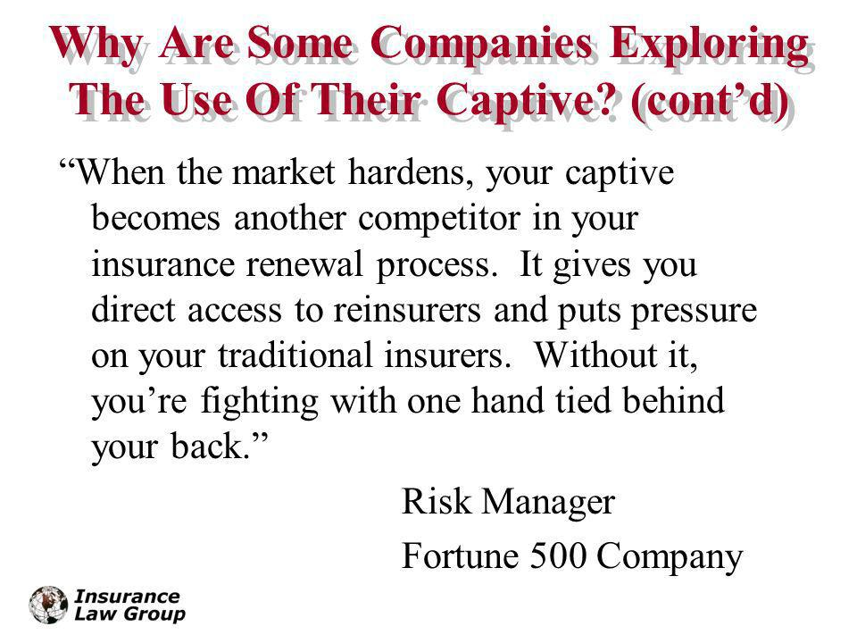 Why Are Some Companies Exploring The Use Of Their Captive (cont'd)