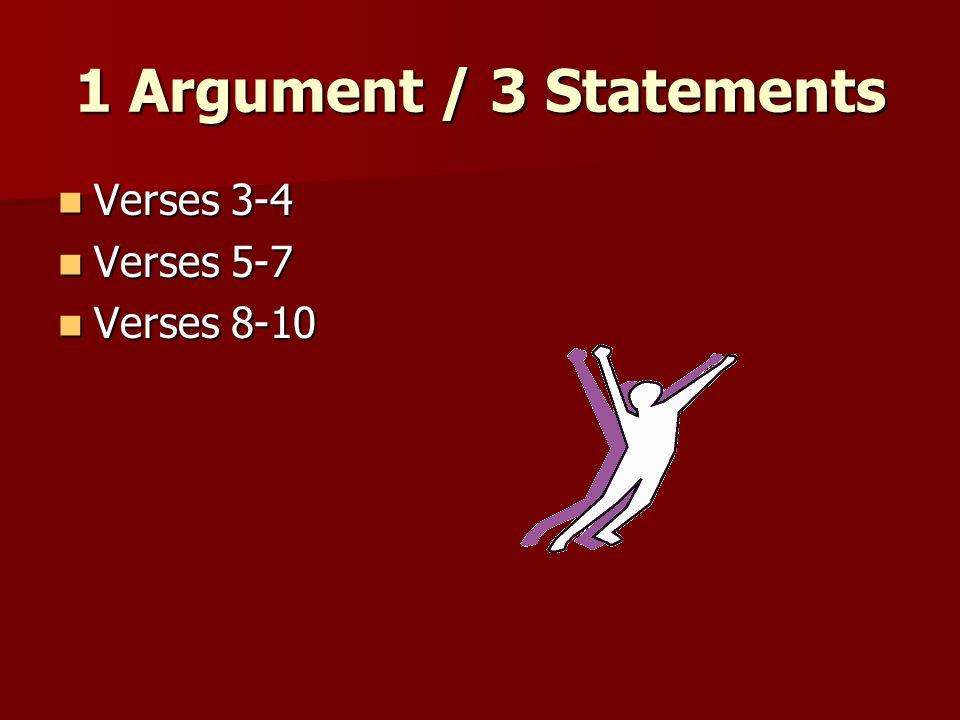 1 Argument / 3 Statements Verses 3-4 Verses 5-7 Verses 8-10