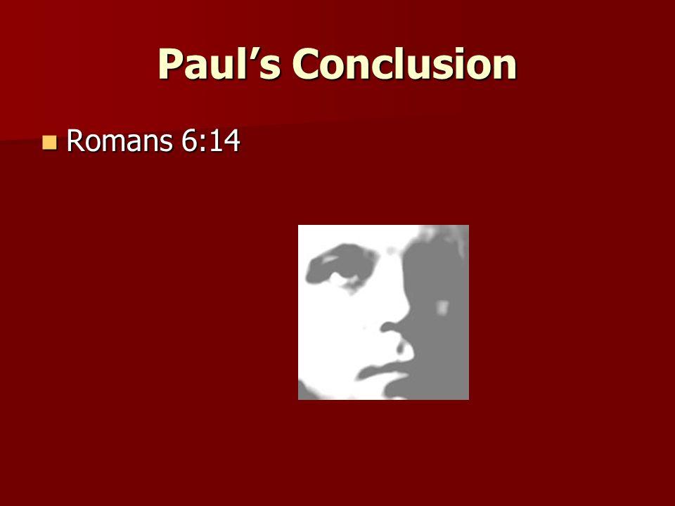 Paul's Conclusion Romans 6:14
