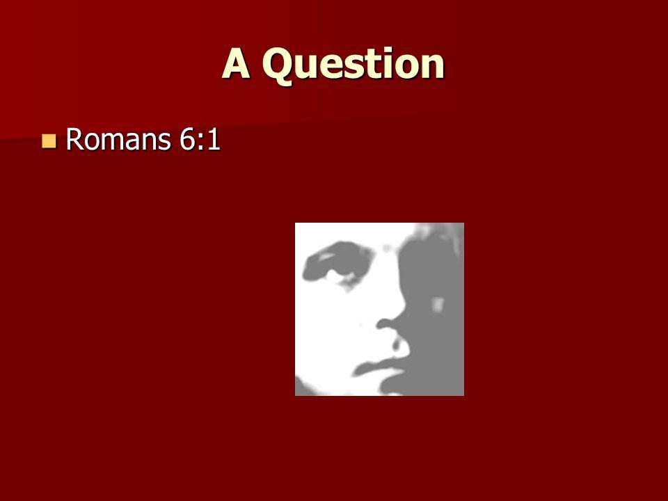 A Question Romans 6:1