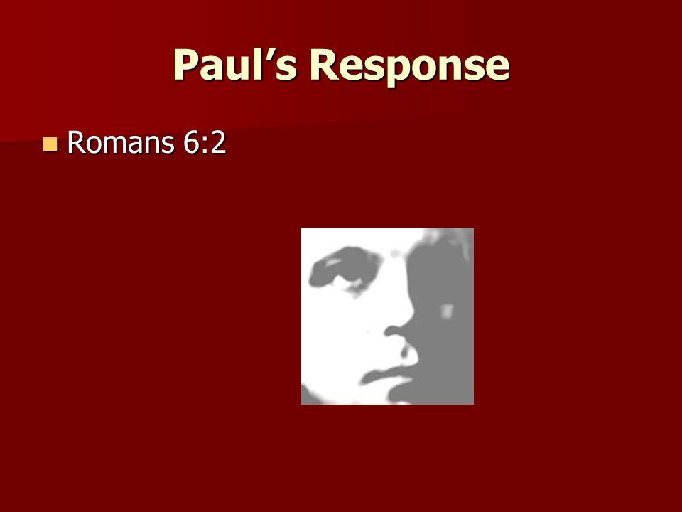 Paul's Response Romans 6:2