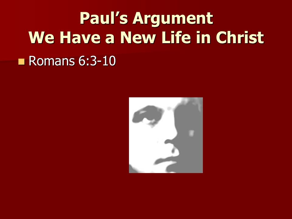 Paul's Argument We Have a New Life in Christ