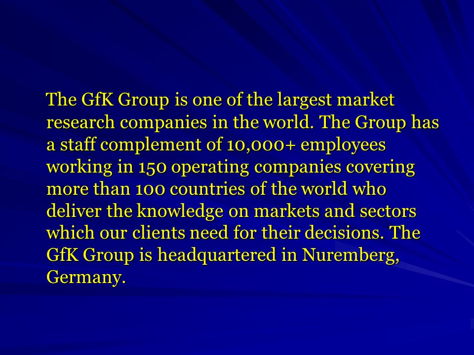 The GfK Group is one of the largest market research companies in the world.