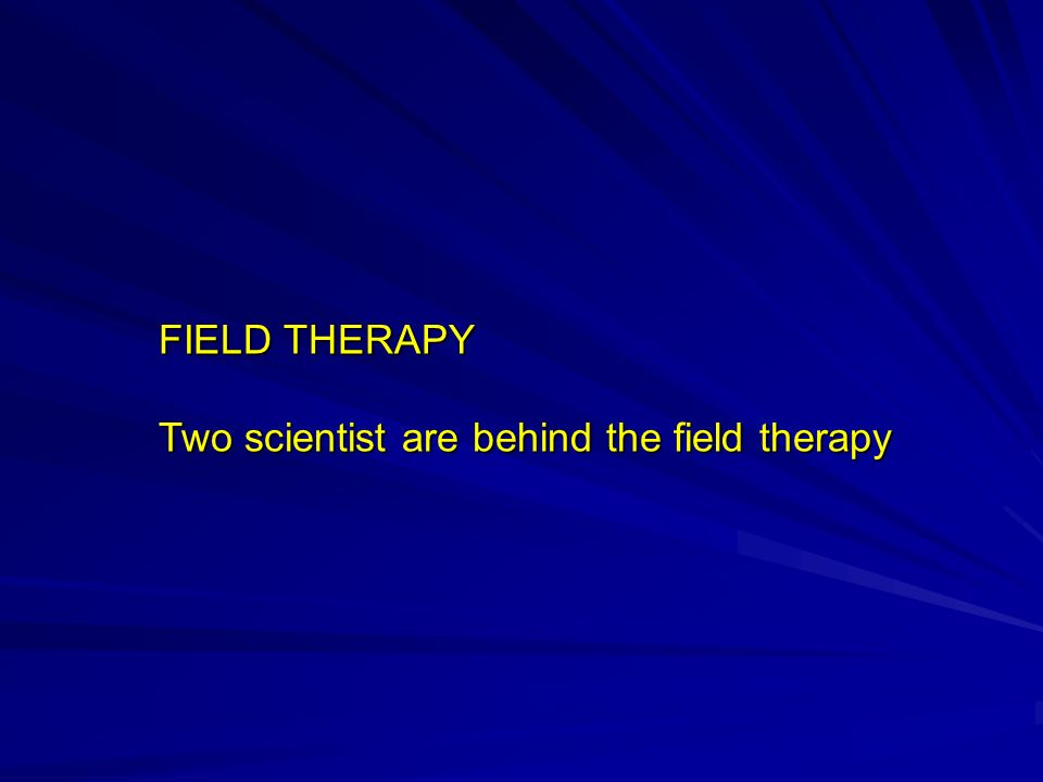 FIELD THERAPY Two scientist are behind the field therapy