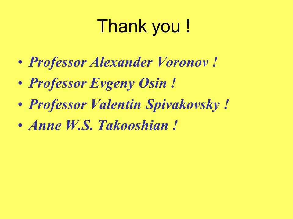 Thank you ! Professor Alexander Voronov ! Professor Evgeny Osin !