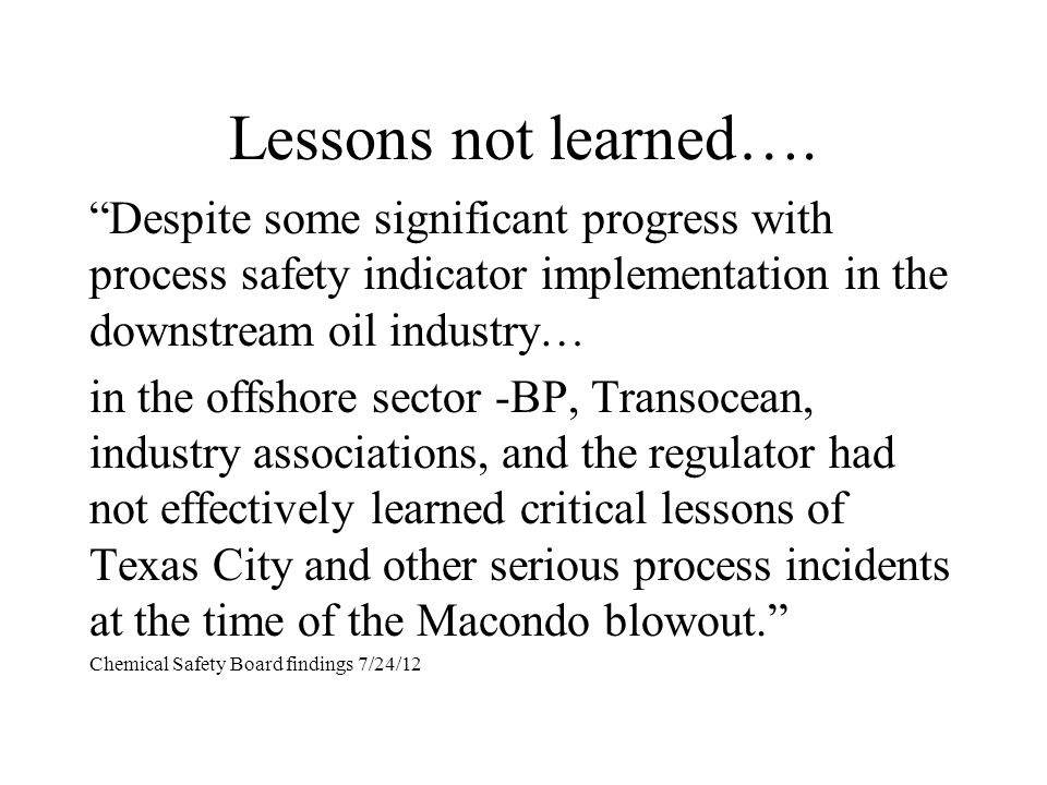 Lessons not learned…. Despite some significant progress with process safety indicator implementation in the downstream oil industry…