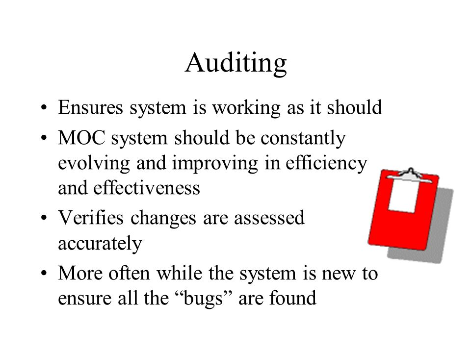Auditing Ensures system is working as it should