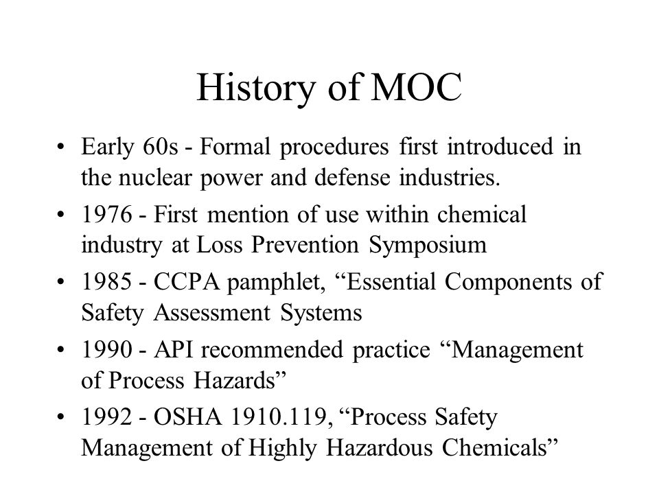 History of MOC Early 60s - Formal procedures first introduced in the nuclear power and defense industries.