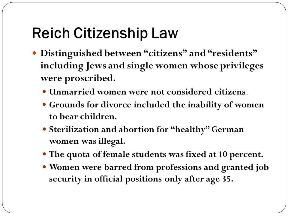 Reich Citizenship Law Distinguished between citizens and residents including Jews and single women whose privileges were proscribed.