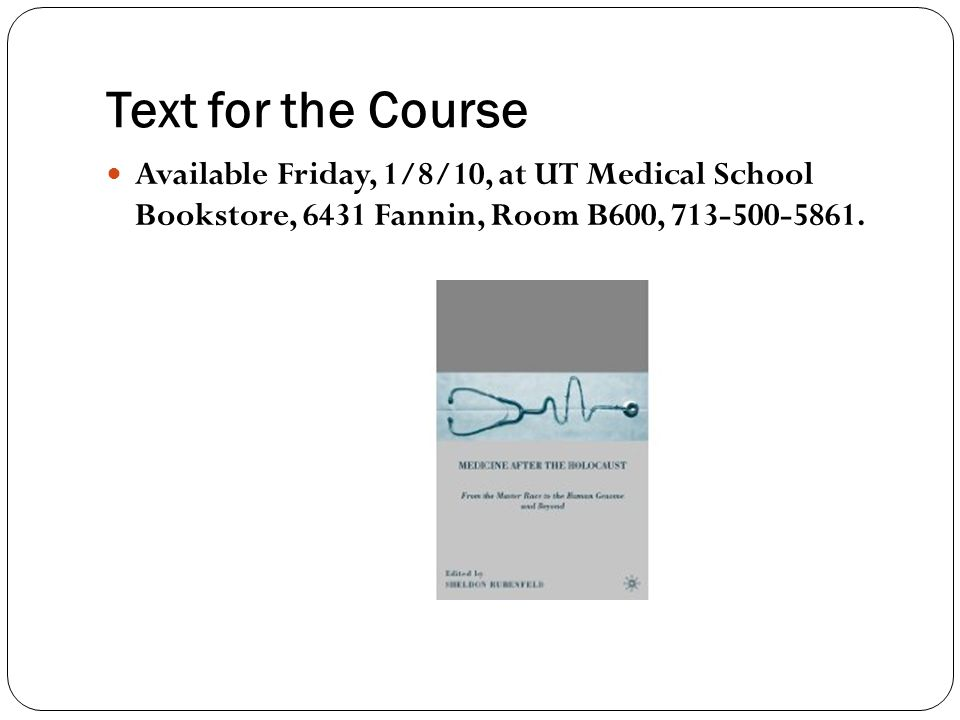 Text for the Course Available Friday, 1/8/10, at UT Medical School Bookstore, 6431 Fannin, Room B600, 713-500-5861.
