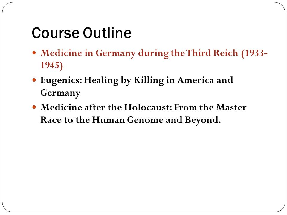 Course Outline Medicine in Germany during the Third Reich (1933- 1945)