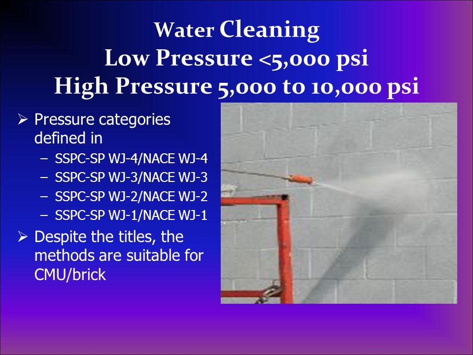 Water Cleaning Low Pressure <5,000 psi High Pressure 5,000 to 10,000 psi