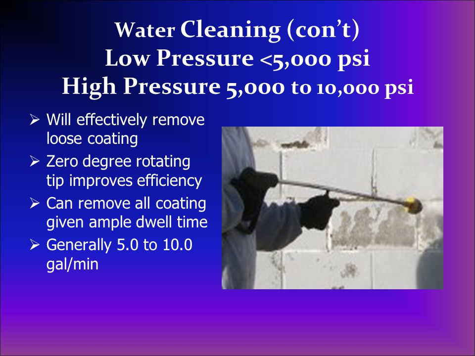 Water Cleaning (con't) Low Pressure <5,000 psi High Pressure 5,000 to 10,000 psi
