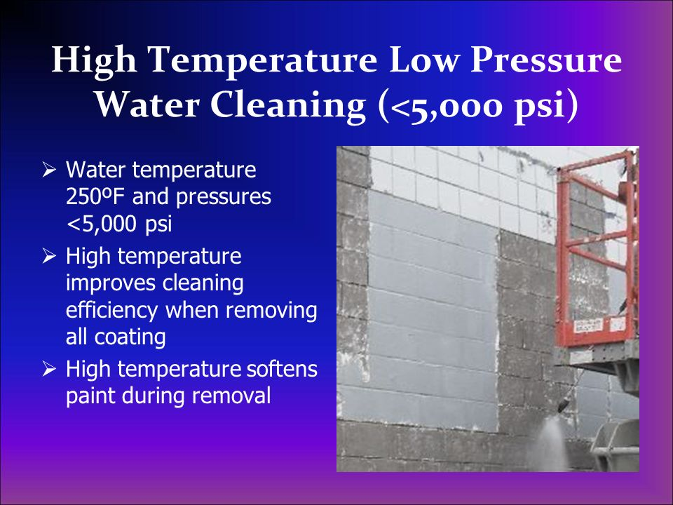 High Temperature Low Pressure Water Cleaning (<5,000 psi)