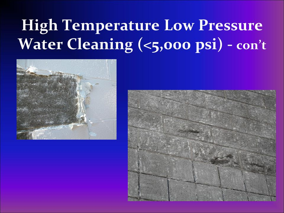 High Temperature Low Pressure Water Cleaning (<5,000 psi) - con't