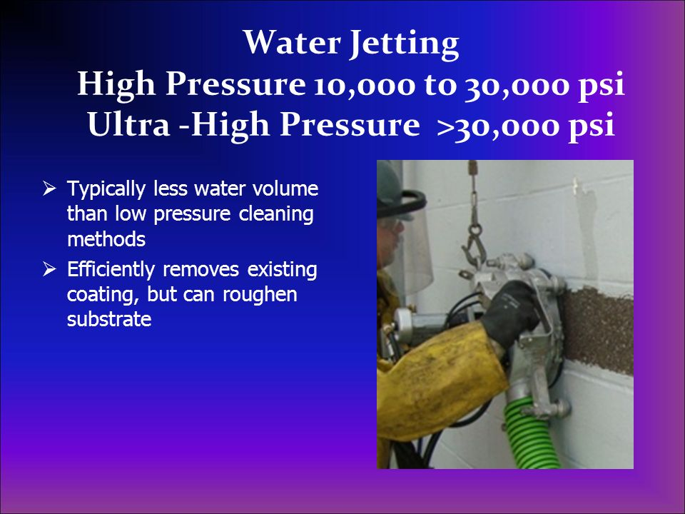 Water Jetting High Pressure 10,000 to 30,000 psi Ultra -High Pressure >30,000 psi