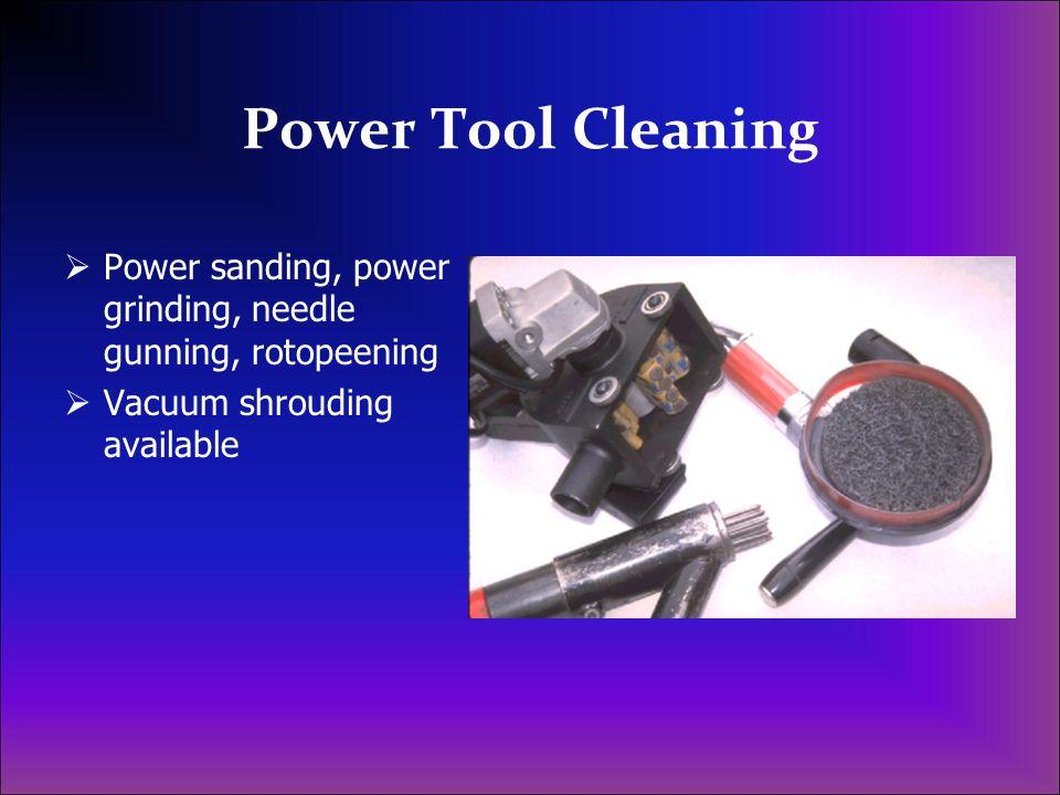 Power Tool Cleaning Power sanding, power grinding, needle gunning, rotopeening.